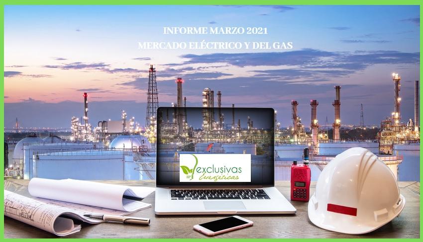 Informe del Mercado del Gas y Eléctrico.  Marzo 2021