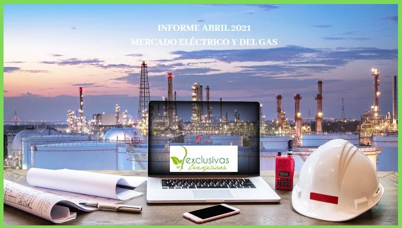 Informe del Mercado del Gas y Eléctrico.  Abril 2021